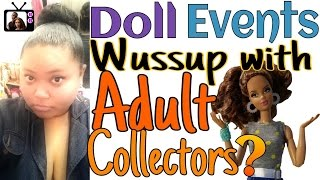 Why Do Adults Collect Dolls (DOLL EVENTS) Take Back Your Self-Confidence NOW