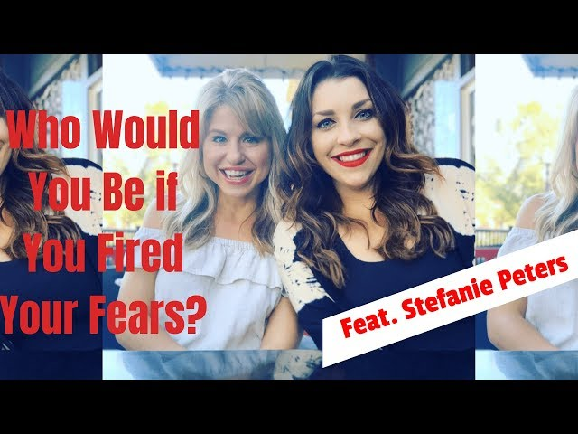 Who Would You Be if You Fired Your Fears? feat  Stefanie Peters | Nicole Espinosa Ep 28