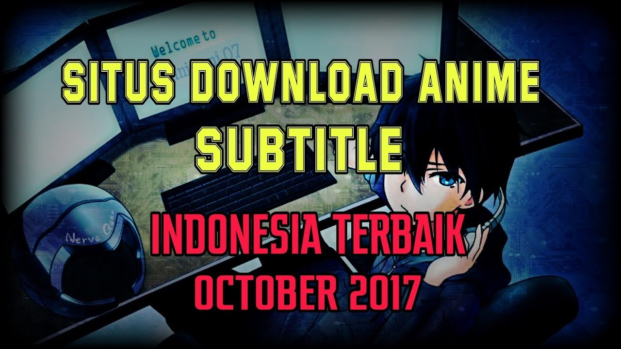 Situs download anime subtitle indonesia terbaik october 2017