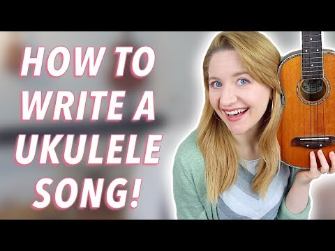 How To Write A Song On Ukulele (Songwriting 101)