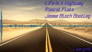Life Is A Highway (Jesse Bloch Bootleg) - Rascal Flatts
