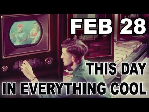 This Day In Everything Cool - Feb 28 - Electric Playground