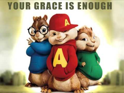 Your Grace is Enough - Matt Maher [Alvin & the Chipmunks]
