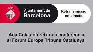 Ada Colau ofereix una conferència al Fòrum Europa Tribuna Catalunya thumbnail
