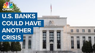 Why the U.S. banking system could be on the verge of another crisis