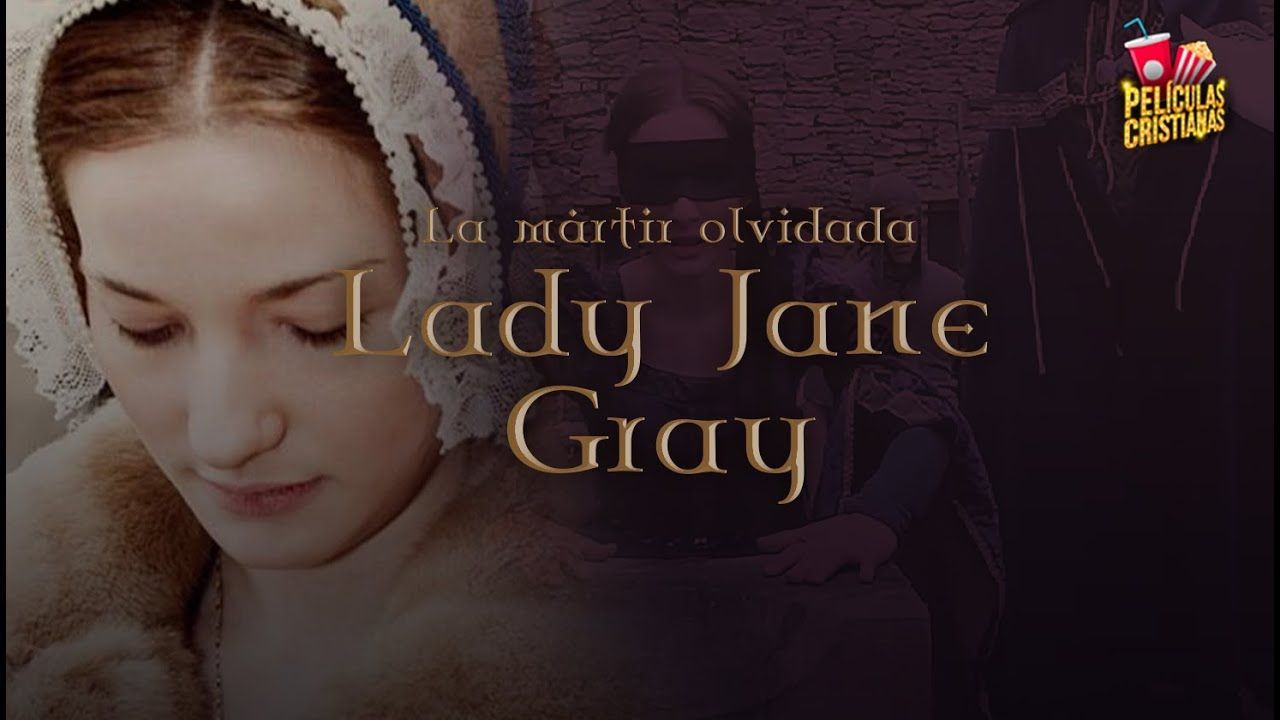 Películas Cristianas | La Mártir Olvidada (Lady Jane)