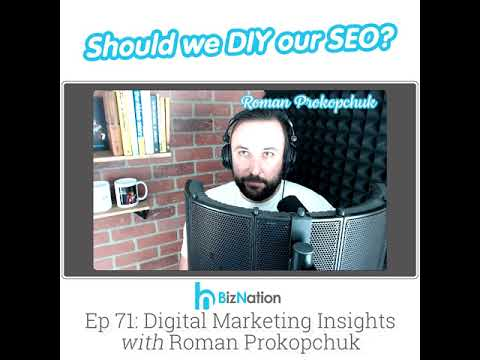 Should we DIY our SEO - BizNation Ep71 Digital Marketing Insight with Roman Prokopchuk