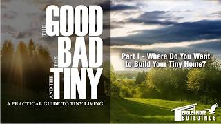 "How to Build a Tiny House Guide | Part 1 of 3 ""The Good, Bad and The Tiny"""