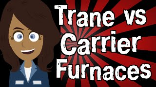 Trane vs Carrier Furnaces