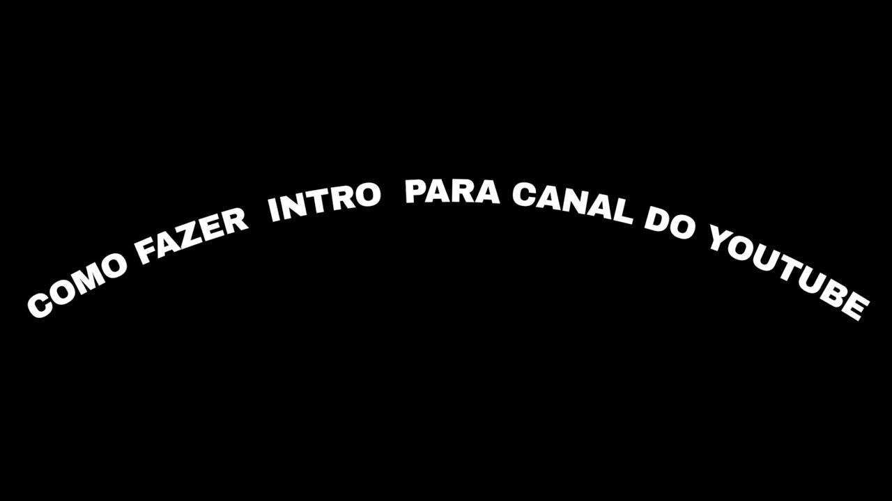 Como Fazer Intro Para Canal Do Youtube Youtube