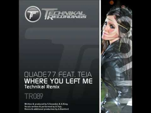 Quade77 Feat. Teja - Where You Left Me (Technikal Remix)