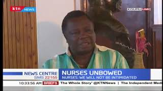 Nurses maintains they will not go to work until their demands are taken care of.