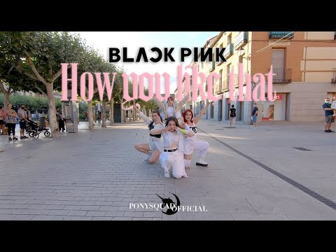 [KPOP IN PUBLIC CHALLENGE] BLACKPINK - How You Like That || Dance Cover by PonySquad Official Spain