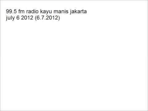 99.5 fm radio kayu manis jakarta (6.7.2012)