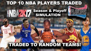 WHAT IF THE TOP 10 NBA PLAYERS HAD TO BE TRADED!  Season & Playoff Simulation!!! NBA2K17