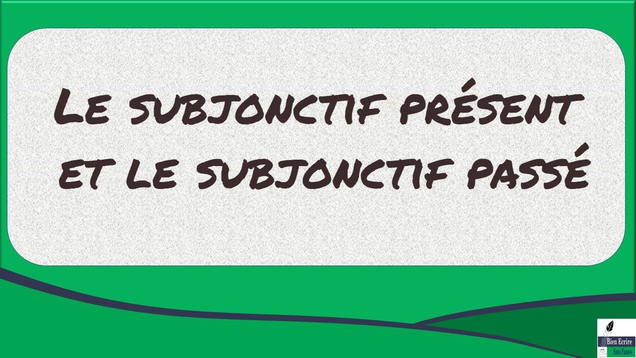 Le Subjonctif Present Et Le Subjonctif Passe Youtube