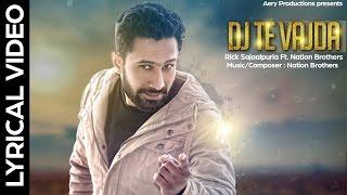 Dj Te Vajda -  Rick Sajaalpuria Ft. Nation Brothers | Lyrical Video | Latest Punjabi Songs 2016