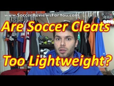Are Soccer Cleats/Football Boots Too Lightweight?