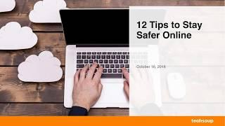 Webinar: 12 Tips to Stay Safer Online  2018-10-16
