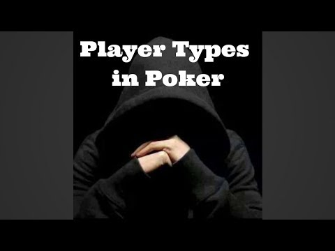 How To Understand Player Types In Poker
