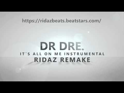 DR DRE-IT`S ALL ON ME INSTRUMENTAL RIDAZ REMAKE