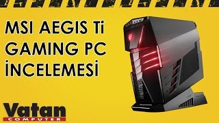 MSI Aegis Ti Gaming PC İncelemesi