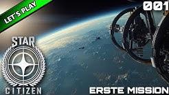 STAR CITIZEN [LET'S PLAY] #001 ⭐ ERSTE MISSION | GAMEPLAY DEUTSCH/GERMAN