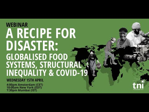 Recipe for Disaster - Globalised food systems, inequality and COVID-19 - Webinar recording