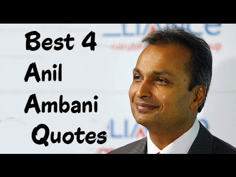 Best 4 Anil Ambani Quotes - The Indian business magnate & investor