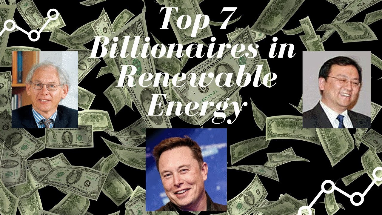 Top 7 Billionaires in Renewable Energy