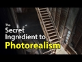 The Secret Ingredient to Photorealism