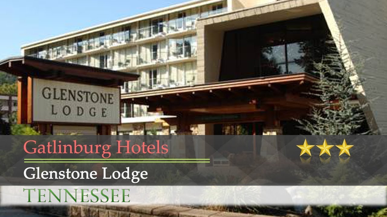Glenstone Lodge Gatlinburg Hotels Tennessee