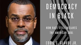Prof. Eddie Glaude: How Race Still Enslaves the American Soul