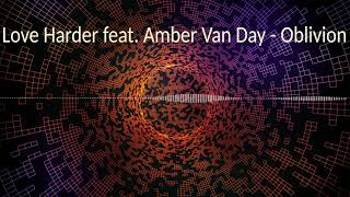 Love Harder feat. Amber Van Day - Oblivion