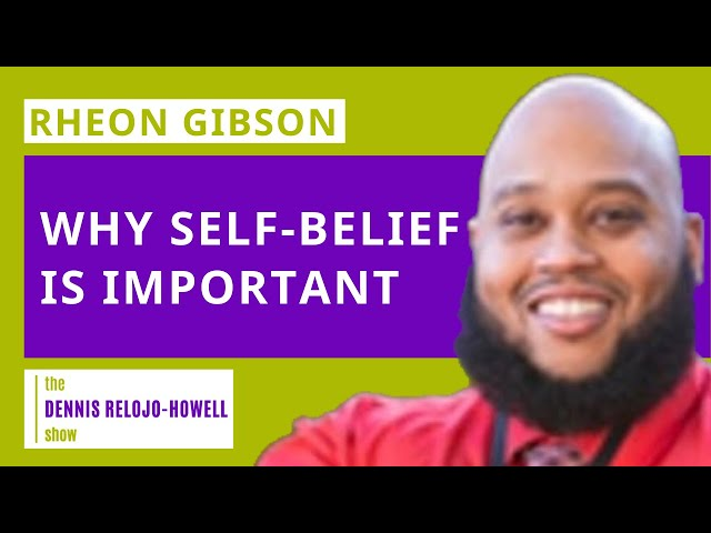 Rheon Gibson: Why Self-Belief Is Important