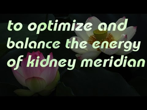 to optimize and balance the energy of Kidney Meridian (healing codes&sound)