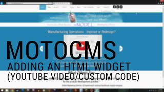 Moto CMS - Adding an HTML Widget (For YouTube Video/Custom Codes)