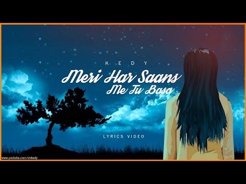 Meri Har Saans Me Tu Basa - kedy ( Lyrics Video )