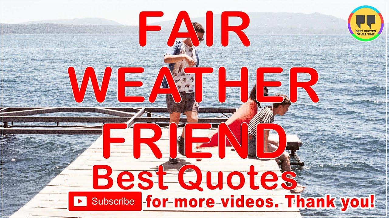 TOP 13 FAIR WEATHER FRIEND QUOTES - Best Friendship Quotes ...