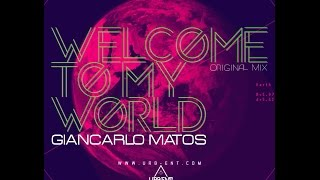 Giancarlo Matos - Welcome To My World (Original Mix)