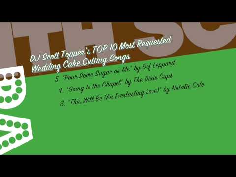 TOP 10 Most Requested Wedding Cake Cutting Songs by DJ Scott Topper
