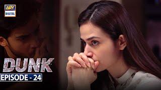 Dunk Episode 24 [Subtitle Eng] - 12th June 2021 - ARY Digital Drama