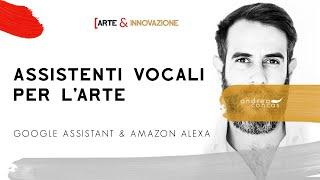 ASSISTENTI VOCALI PER L'ARTE / Google Assistant & Amazon Alexa / Arte & Innovazione / ArteConcas