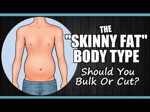 "The ""Skinny Fat"" Body Type: Should You Bulk Or Cut First?"