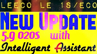 Le 1s/eco New Update 5.9 020s with Intelligent Assistant!! Better Battery Backup!!
