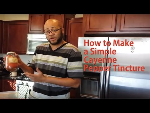 Simple Way To Make Cayenne Pepper Tincture