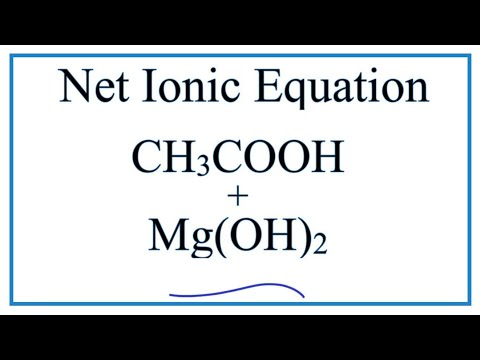 How To Write The Net Ionic Equation For CH3COOH + Mg(OH)2 = Mg(CH3COO)2 + H2O