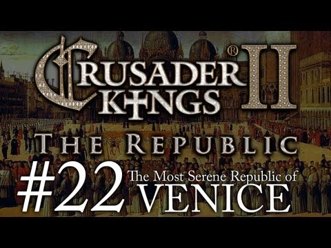 Crusader Kings 2: The Republic of Venice - Episode 22