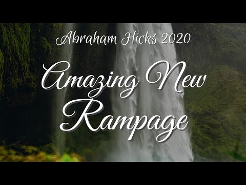 Abraham Hicks 2020 - Amazing New Rampage (LOA)