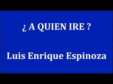 A QUIEN IRE -  Luis Enrique Espinoza